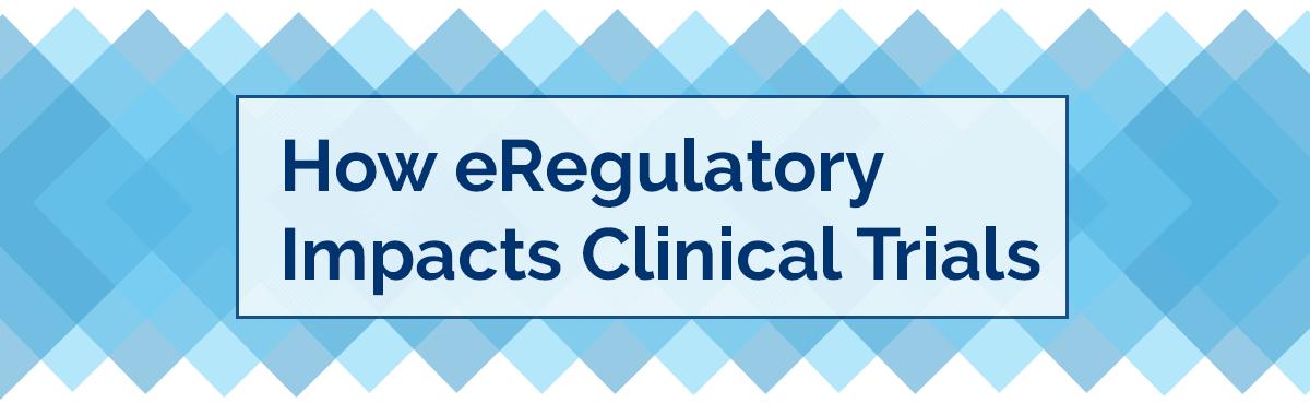 How eRegulatory Impacts Clinical Trials