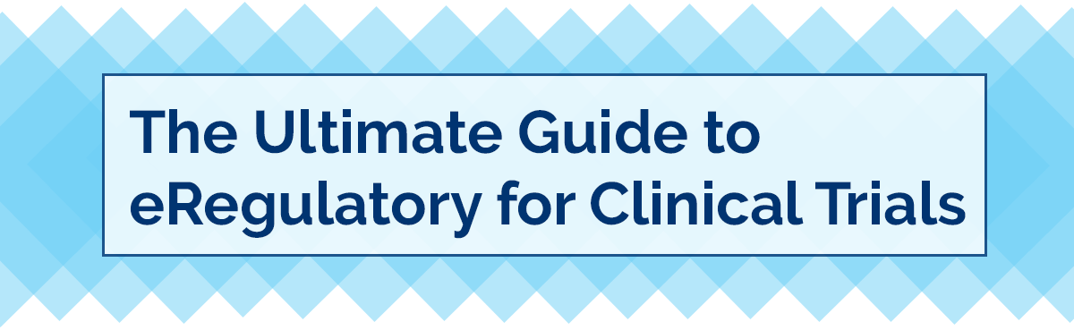 The Ultimate Guide to eRegulatory in Clinical Trials