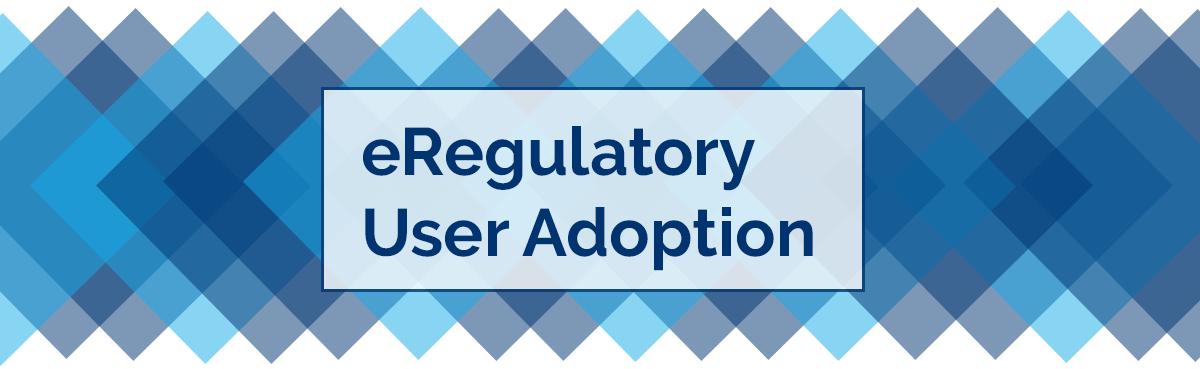 eRegulatory User Adoption